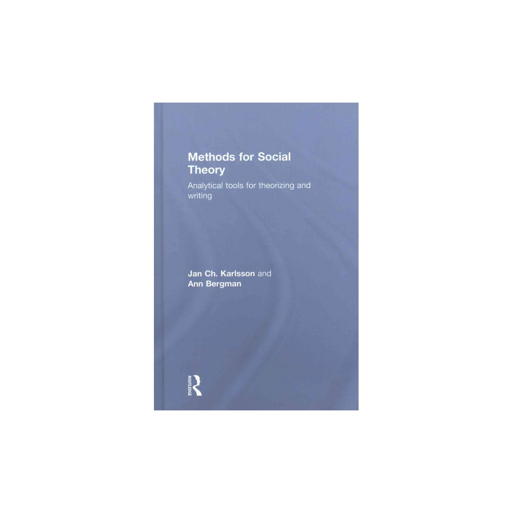 Methods for Social Theory : Analytical Tools for Theorizing and Writing (Hardcover) (Jan C. H. Karlsson