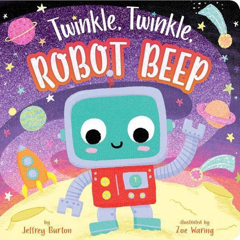 Twinkle, Twinkle, Robot Beep - by  Jeffrey Burton (Board_book) - image 1 of 1