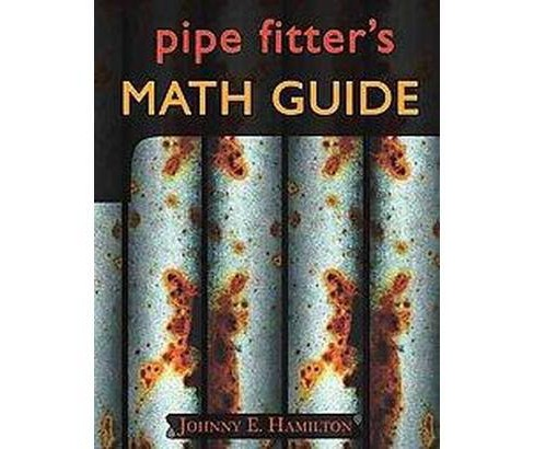 Pipe Fitter's Math Guide (Paperback) (Johnny E. Hamilton) - image 1 of 1