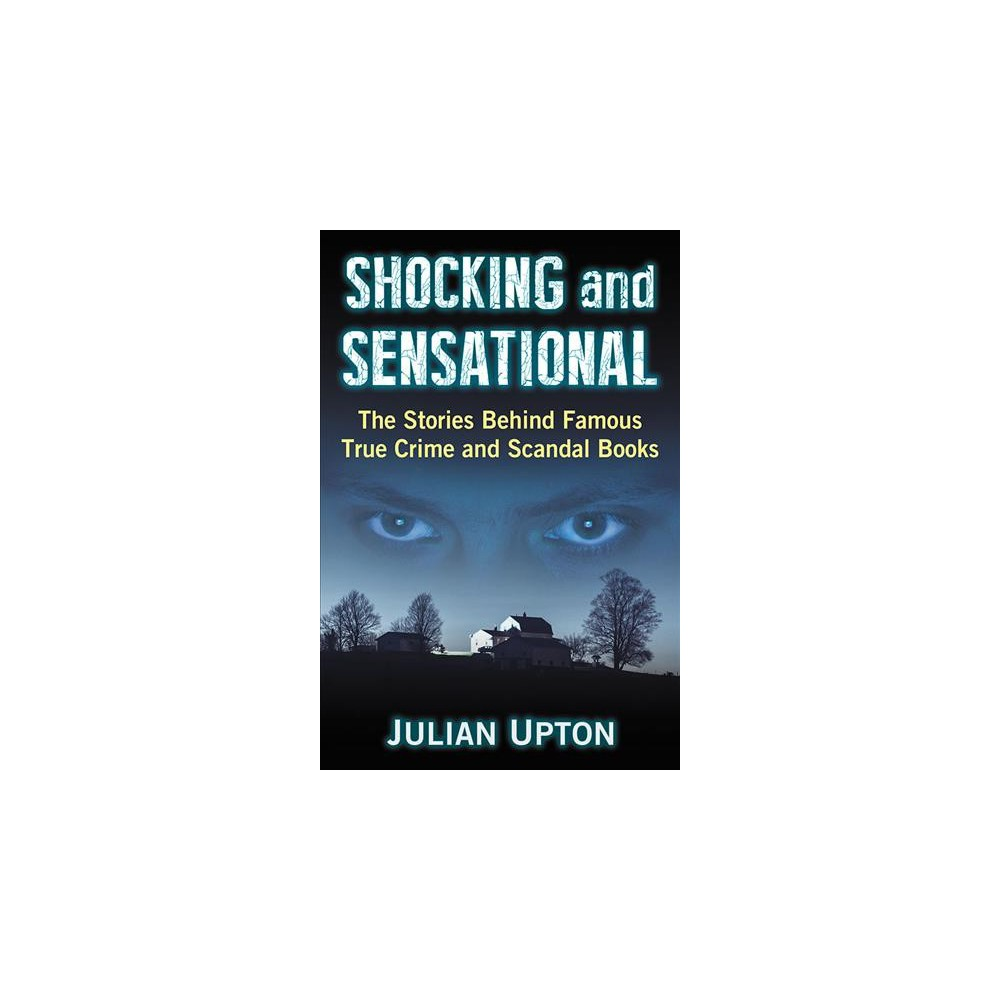 Shocking and Sensational : The Stories Behind Famous True Crime and Scandal Books - (Paperback)
