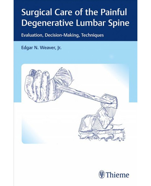 Surgical Care of the Painful Degenerative Lumbar Spine : Evaluation, Decision-Making, Techniques - 1  - image 1 of 1