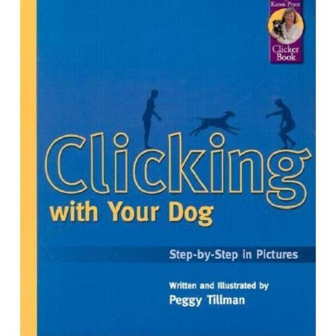 Clicking with Your Dog - (Karen Pryor Clicker Books) by  Peggy Tillman (Paperback) - image 1 of 1