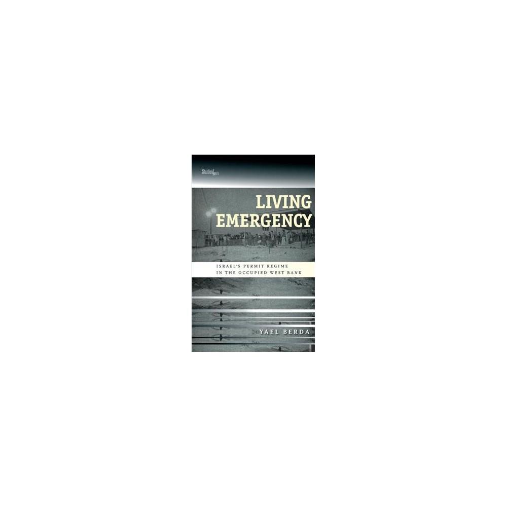 Living Emergency : Israel's Permit Regime in the Occupied West Bank - by Yael Berda (Paperback)