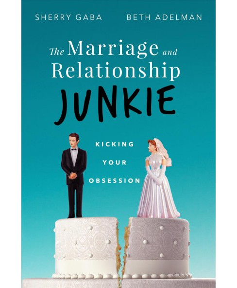 Marriage and Relationship Junkie : Kicking Your Obsession -  by Sherry Gaba & Beth Adelman (Paperback) - image 1 of 1