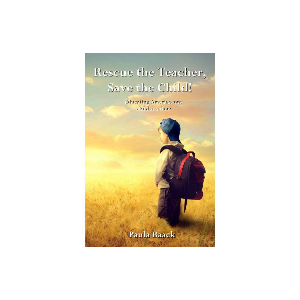 Rescue The Teacher Save The Child By Paula Baack Paperback