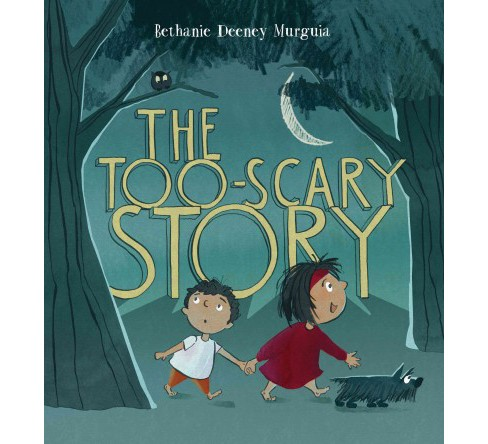 Too-Scary Story -  by Bethanie Deeney Murguia (School And Library) - image 1 of 1