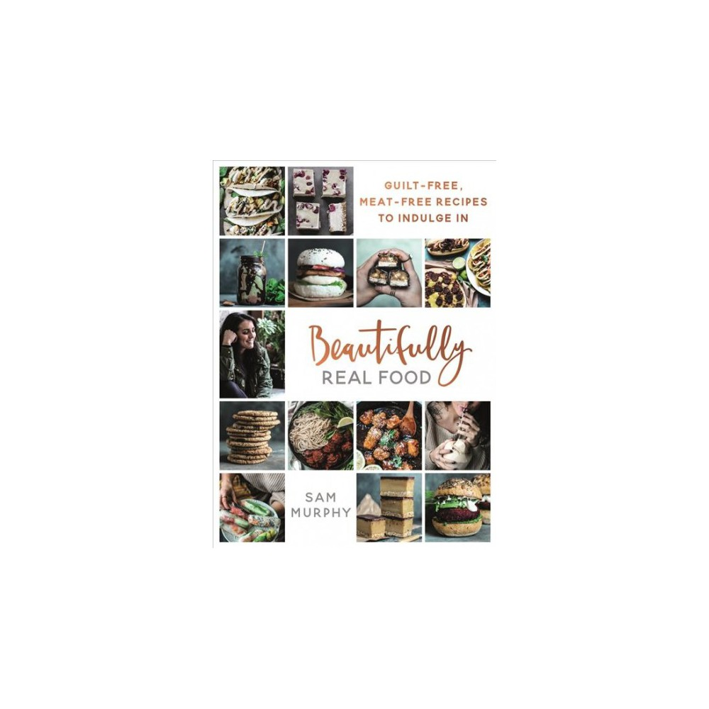 Beautifully Real Food : Guilt-Free, Meat-Free Recipes to Indulge in - Unabridged by Sam Murphy