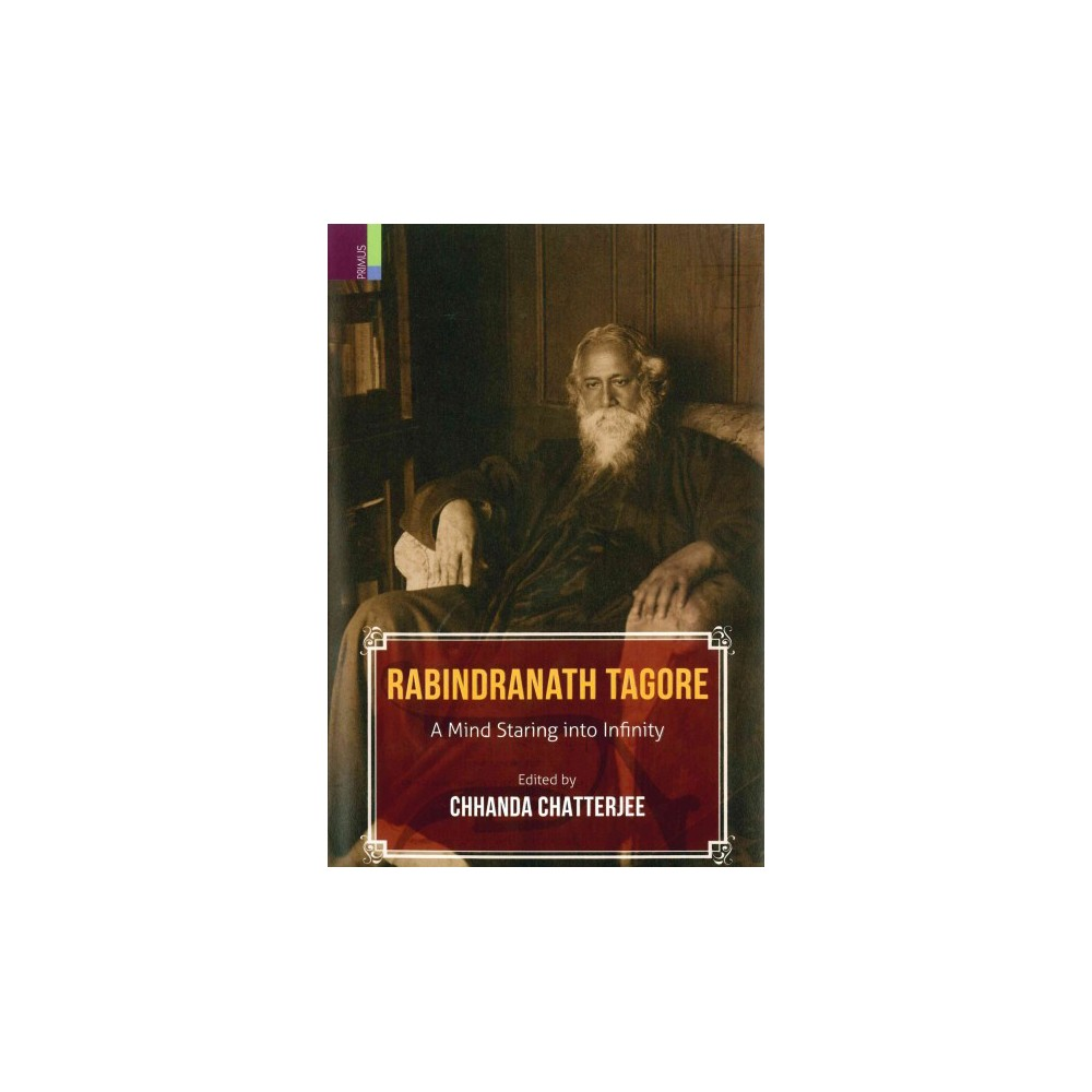 Rabindranath Tagore : A Mind Staring into Infinity (Hardcover)