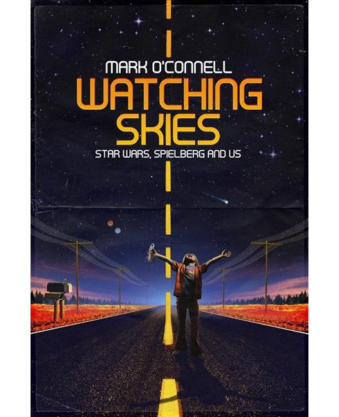 Watching Skies : Star Wars, Spielberg and Us -  by Mark O'Connell (Paperback) - image 1 of 1