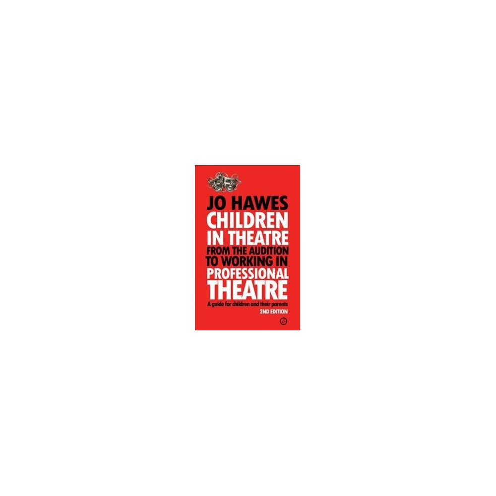 Children in Theatre : From the Audition to Working in Professional Theatre -- A Guide for Children and