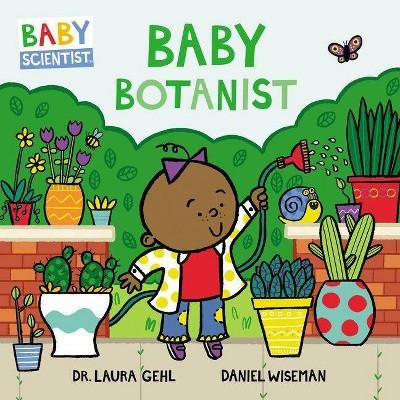 Baby Botanist - (Baby Scientist) by  Laura Gehl (Board Book)
