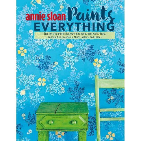 Annie Sloan Paints Everything - (Paperback) - image 1 of 1