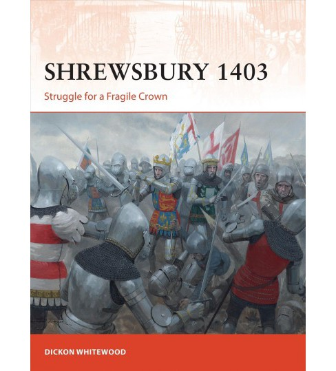 Shrewsbury 1403 : Struggle for a Fragile Crown (Paperback) (Dickon Whitewood) - image 1 of 1
