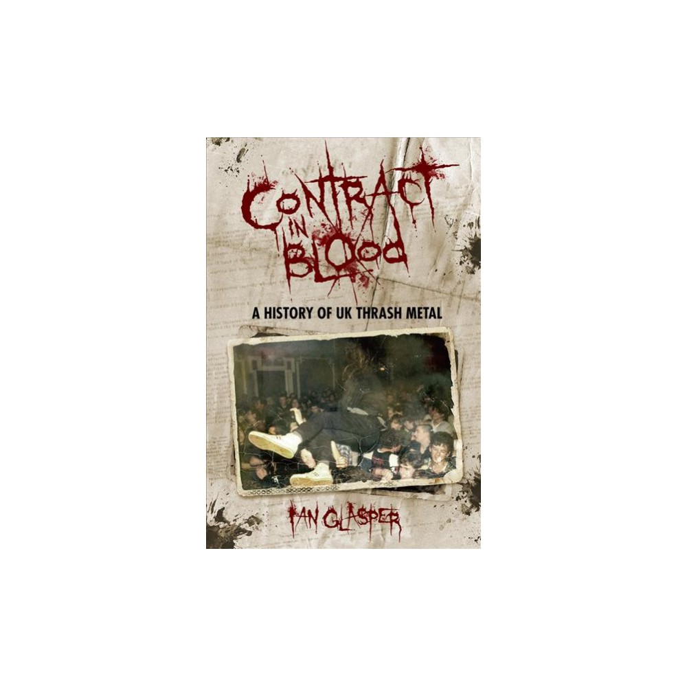 Contract in Blood : A History of UK Thrash Metal - by Ian Glasper (Paperback)