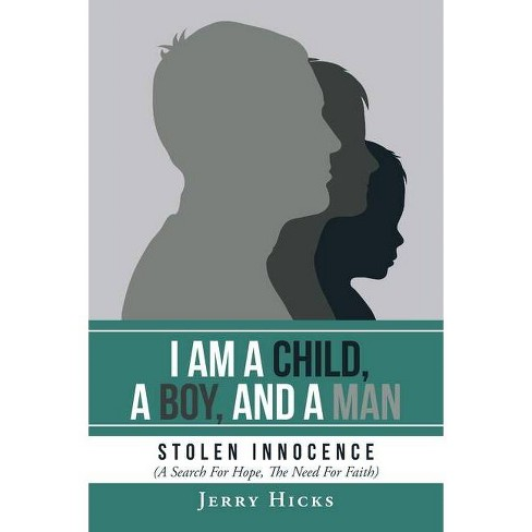 I Am A Child, A Boy, And A Man - by  Jerry Hicks (Paperback) - image 1 of 1