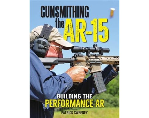 Gunsmithing the Ar-15 : Building the Performance Ar (Paperback) (Patrick Sweeney). - image 1 of 1