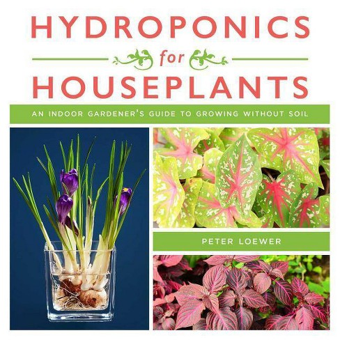Hydroponics for Houseplants - by  Peter Loewer (Paperback) - image 1 of 1