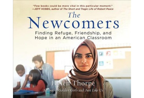 Newcomers : Finding Refuge, Friendship, and Hope in an American Classroom -  by Helen Thorpe (MP3-CD) - image 1 of 1