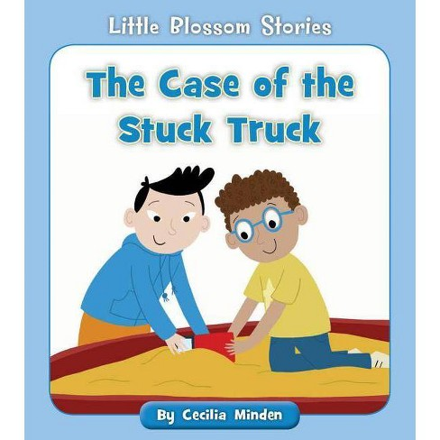 The Case of the Stuck Truck - (Little Blossom Stories) by  Cecilia Minden (Paperback) - image 1 of 1