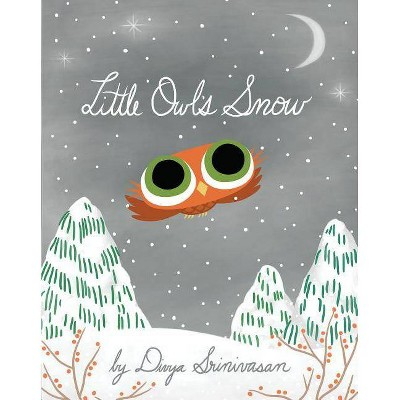 Little Owl's Snow - by Divya Srinivasan (Hardcover)