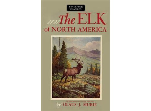 Elk of North America -  by Olaus J. Murie (Hardcover) - image 1 of 1