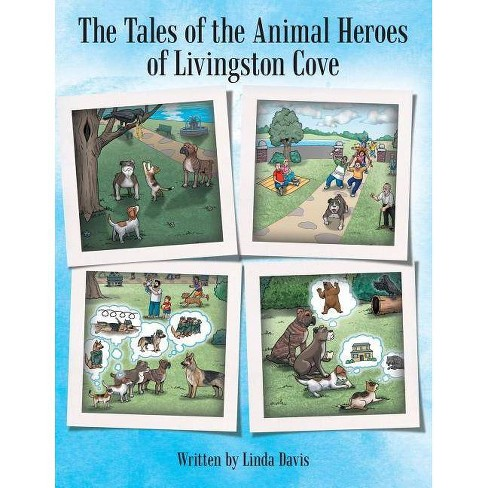 The Tales of the Animal Heroes of Livingston Cove - by  Linda Davis (Paperback) - image 1 of 1
