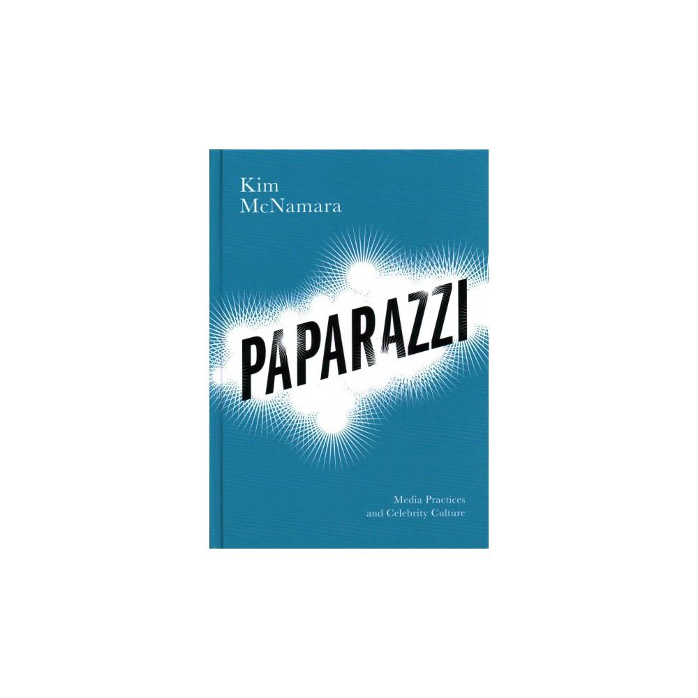Paparazzi : Media Practices and Celebrity Culture (Hardcover) (Kim Mcnamara)