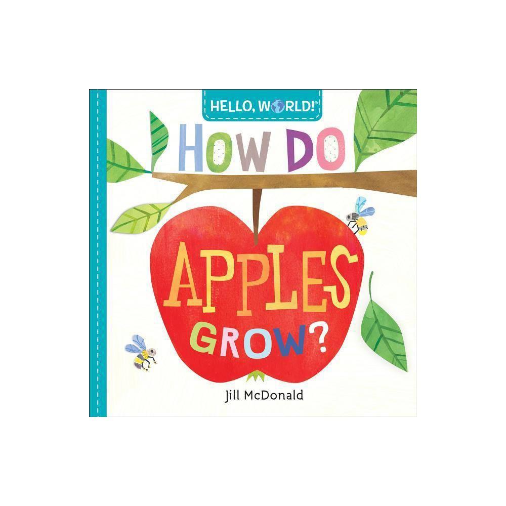 Hello World How Do Apples Grow By Jill Mcdonald Board Book