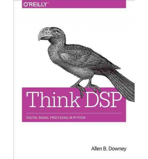 Think DSP : Digital Signal Processing in Python (Paperback) (Allen B. Downey) - image 1 of 1