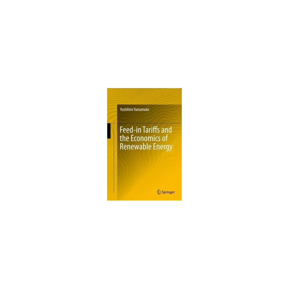 Feed-in Tariffs and the Economics of Renewable Energy - by Yoshihiro Yamamoto (Hardcover)