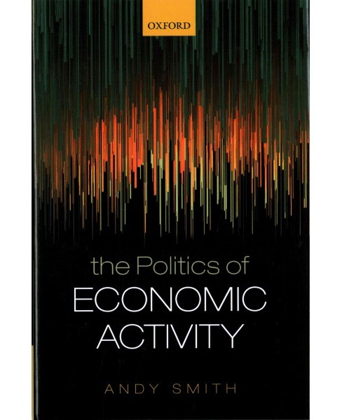 Politics of Economic Activity (Hardcover) (Andy Smith) - image 1 of 1