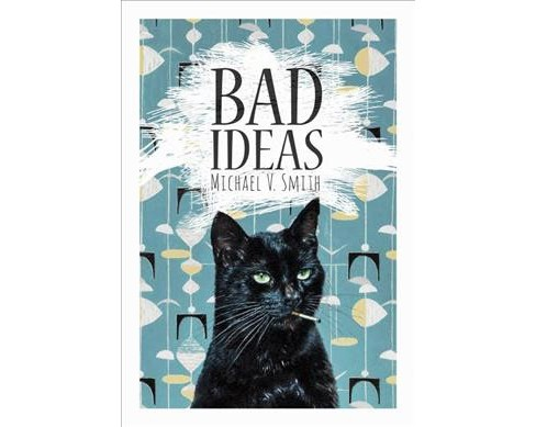 Bad Ideas -  by Michael V. Smith (Paperback) - image 1 of 1
