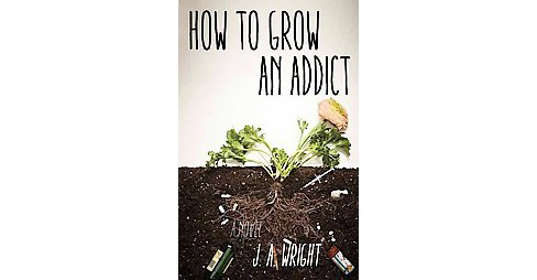 How to Grow an Addict (Paperback) (J. A. Wright) - image 1 of 1