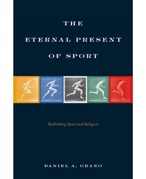 Eternal Present of Sport : Rethinking Sport and Religion (Hardcover) (Daniel A. Grano) - image 1 of 1
