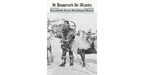 It Happened in Alaska : Remarkable Events That Shaped History (Paperback) (Diane Olthuis) - image 1 of 1