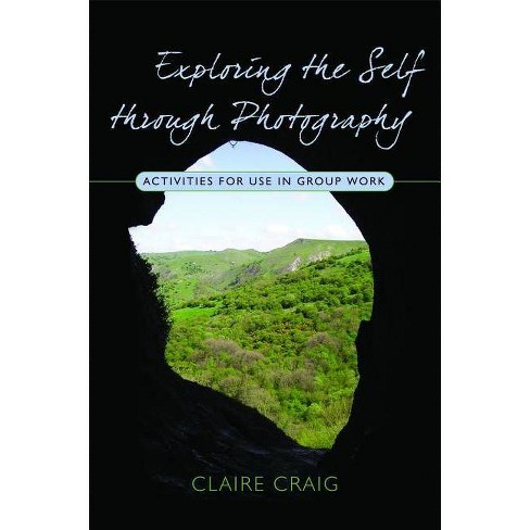 Exploring the Self Through Photography - by  Claire Craig (Paperback) - image 1 of 1
