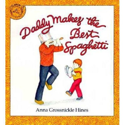 Daddy Makes the Best Spaghetti - by  Anna Grossnickle Hines (Paperback) - image 1 of 1