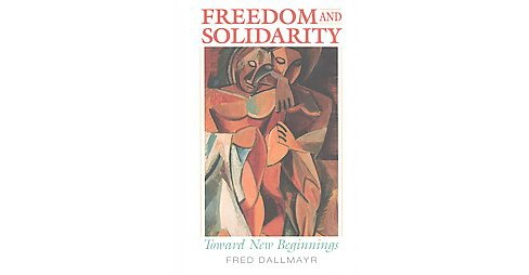 Freedom and Solidarity : Toward New Beginnings (Hardcover) (Fred Dallmayr) - image 1 of 1
