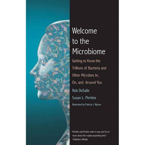 Welcome to the Microbiome - by  Rob DeSalle & Susan L Perkins (Paperback) - image 1 of 1
