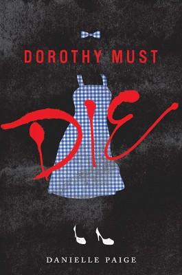 Dorothy Must Die ( Dorothy Must Die) (Hardcover) by Danielle Paige