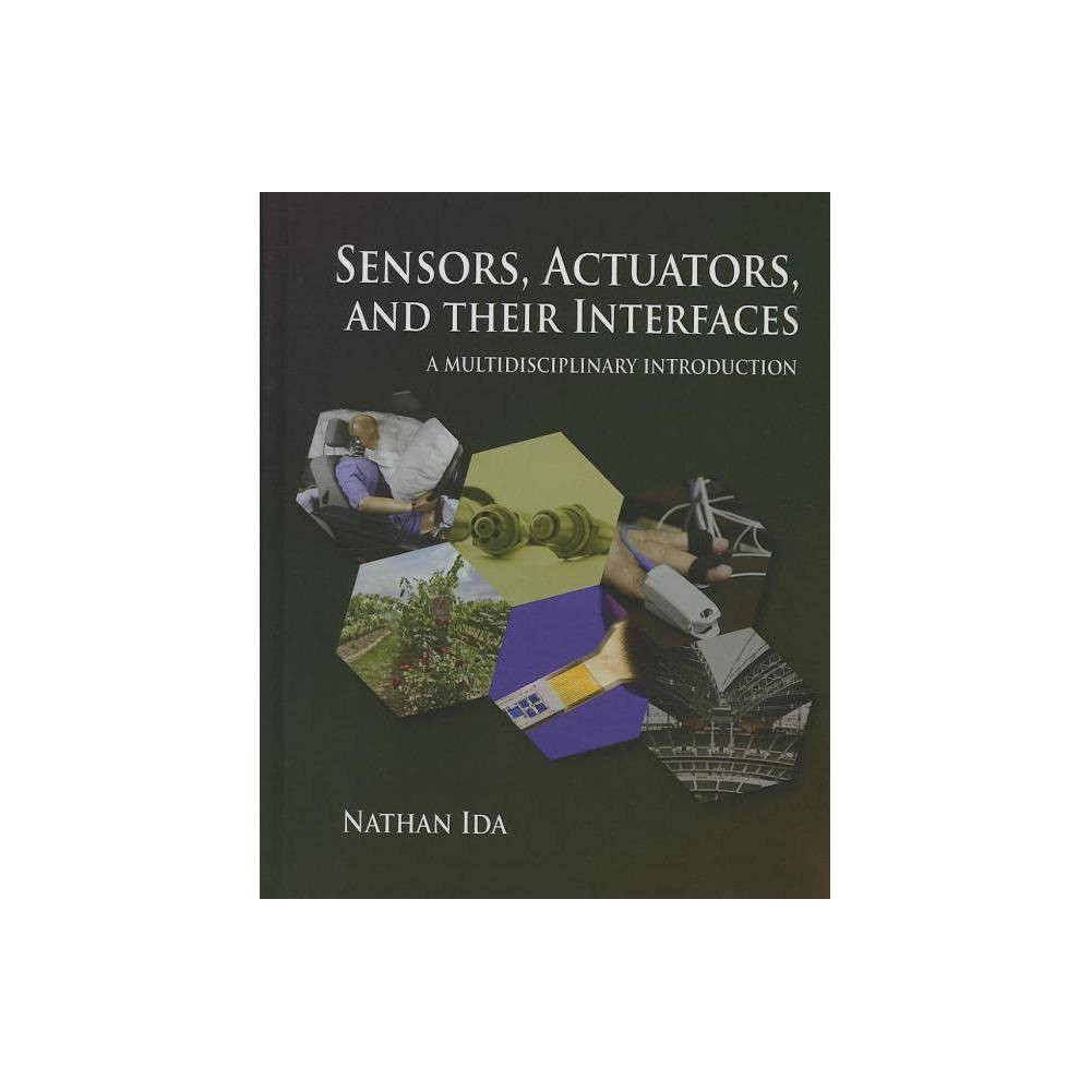 Sensors, Actuators, and Their Interfaces - (Materials, Circuits and Devices) by Nathan Ida (Hardcover)