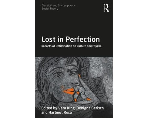 Lost in Perfection : Impacts of Optimisation on Culture and Psyche -  (Hardcover) - image 1 of 1