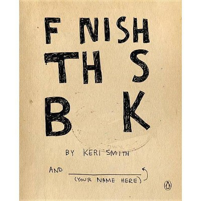 Finish This Book - by  Keri Smith (Paperback)
