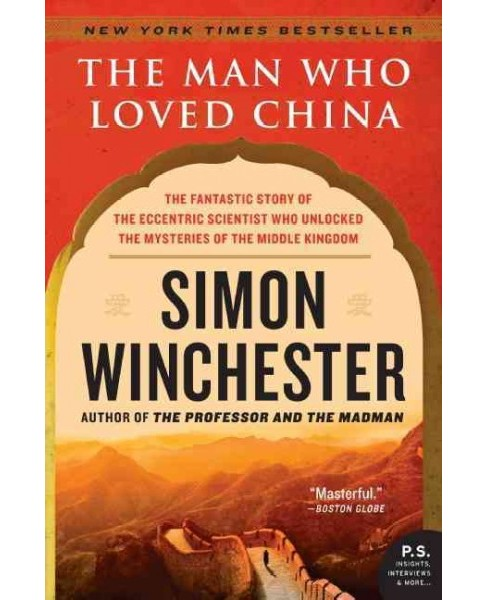 Man Who Loved China : The Fantastic Story of the Eccentric Scientist Who Unlocked the Mysteries of the - image 1 of 1