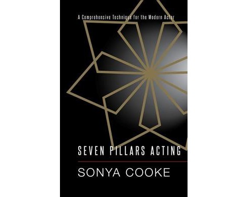 Seven Pillars Acting : A Comprehensive Technique for the Modern Actor (Paperback) (Sonya Cooke) - image 1 of 1