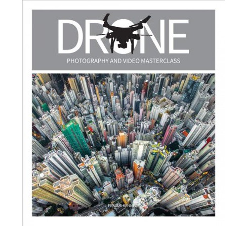 Drone Photography & Video Masterclass (Paperback) (Fergus Kennedy) - image 1 of 1