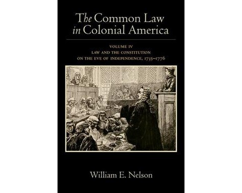 Common Law in Colonial America : Law and the Constitution on the Eve of Independence 1735-1776 - image 1 of 1