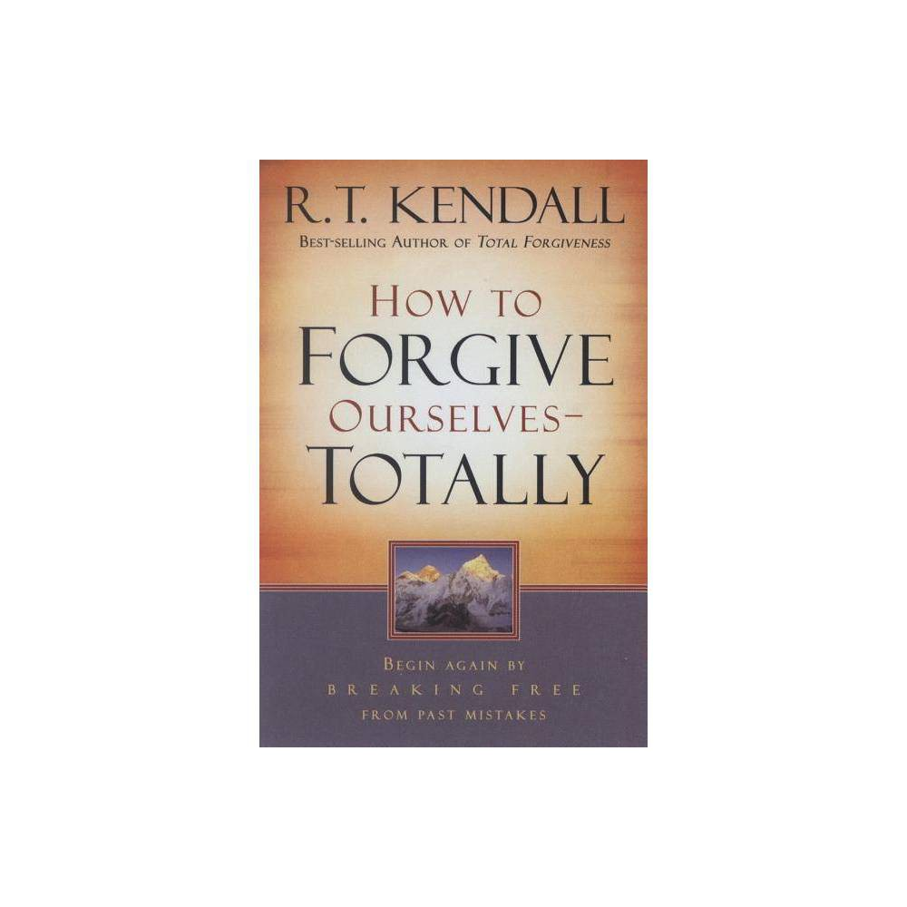 How To Forgive Ourselves Totally By R T Kendall Paperback