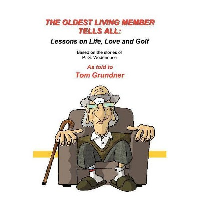 The Oldest Living Member Tells All - by  Tom Grundner (Paperback)