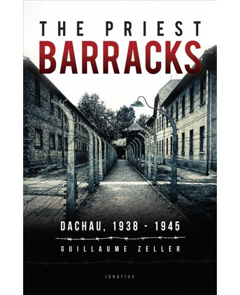 Priest Barracks : Dachau, 1938-1945 (Paperback) (Guillaume Zeller) - image 1 of 1